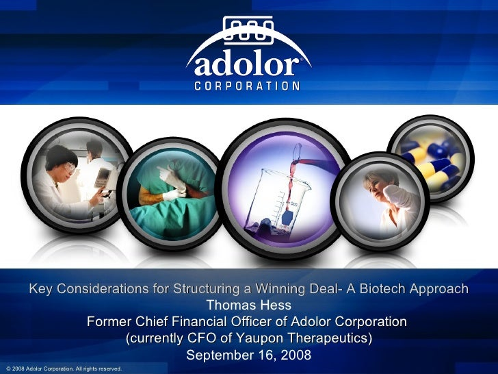 Key Considerations for Structuring a Winning Deal- A Biotech Approach Thomas Hess Former Chief Financial Officer of Adolor...