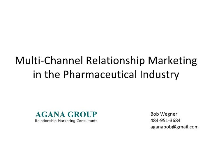 Multi-Channel Relationship Marketing in the Pharmaceutical Industry Bob Wegner 484-951-3684 [email_address] AGANA GROUP Re...