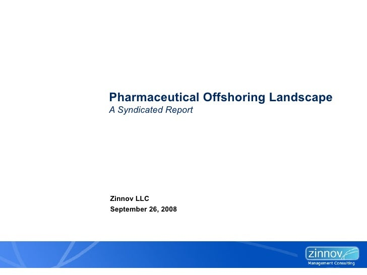 Pharmaceutical Offshoring Landscape  A Syndicated Report September 26, 2008 Zinnov LLC