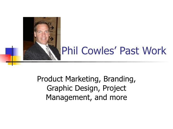 Phil Cowles' Past Work Product Marketing, Branding, Graphic Design, Project Management, and more