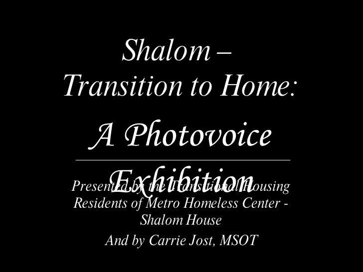 Shalom –  Transition to Home: Presented by the Transitional Housing Residents of Metro Homeless Center - Shalom House And ...
