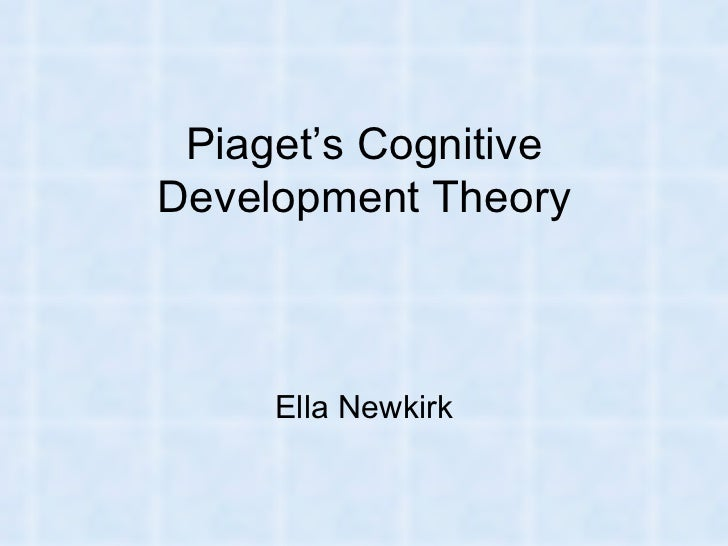 Piaget's Cognitive Development Theory Ella Newkirk