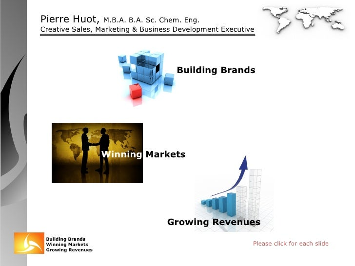 Please click for each slide Winning  Markets Building Brands Growing Revenues
