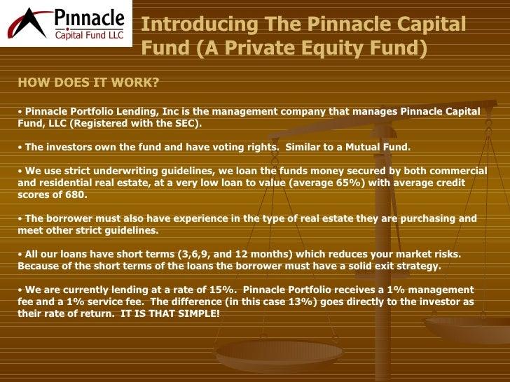 <ul><li>HOW DOES IT WORK? </li></ul><ul><li>Pinnacle Portfolio Lending, Inc is the management company that manages Pinnacl...