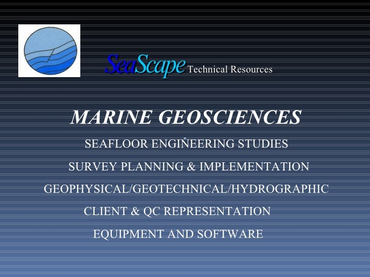 MARINE GEOSCIENCES  SEAFLOOR ENGINEERING STUDIES SURVEY PLANNING & IMPLEMENTATION GEOPHYSICAL/GEOTECHNICAL/HYDROGRAPHIC CL...