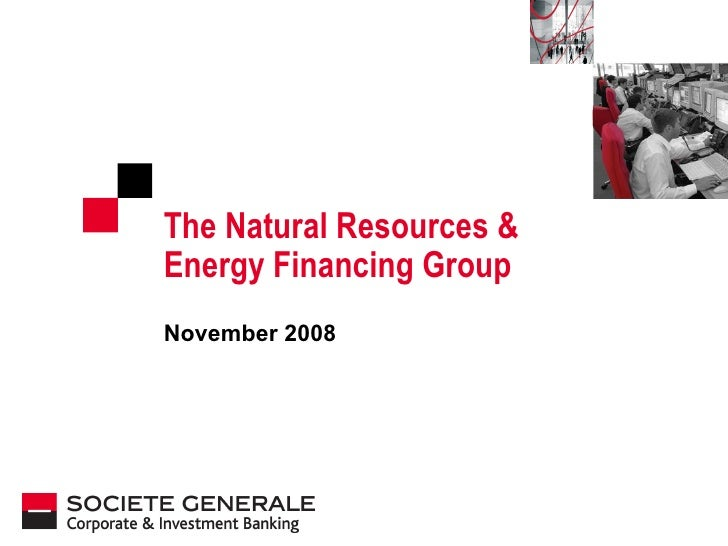 The Natural Resources &  Energy Financing Group  November 2008