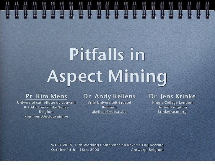 Pitfalls in                 Aspect Mining     Pr. Kim Mens                   Dr. Andy Kellens                Dr. Jens Krin...