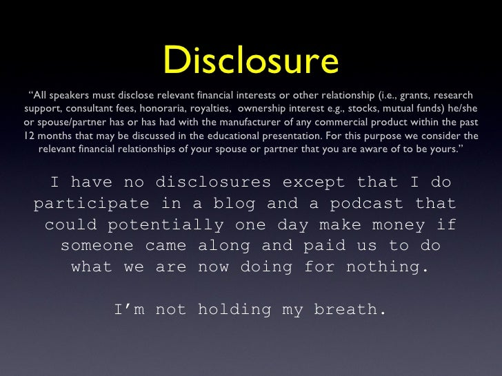 "Disclosure "" AIl speakers must disclose relevant financial interests or other relationship (i.e., grants, research support..."