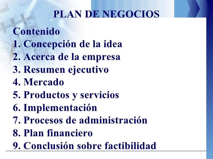 PLAN DE NEGOCIOS Contenido 1. Concepción de la idea 2. Acerca de la empresa 3. Resumen ejecutivo 4. Mercado 5. Productos y...