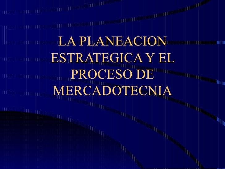 LA PLANEACION ESTRATEGICA Y EL PROCESO DE MERCADOTECNIA