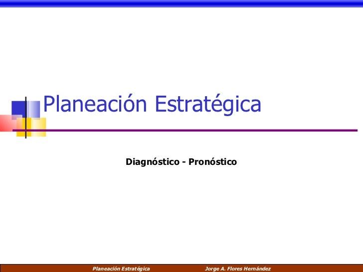Planeación Estratégica Diagnóstico - Pronóstico