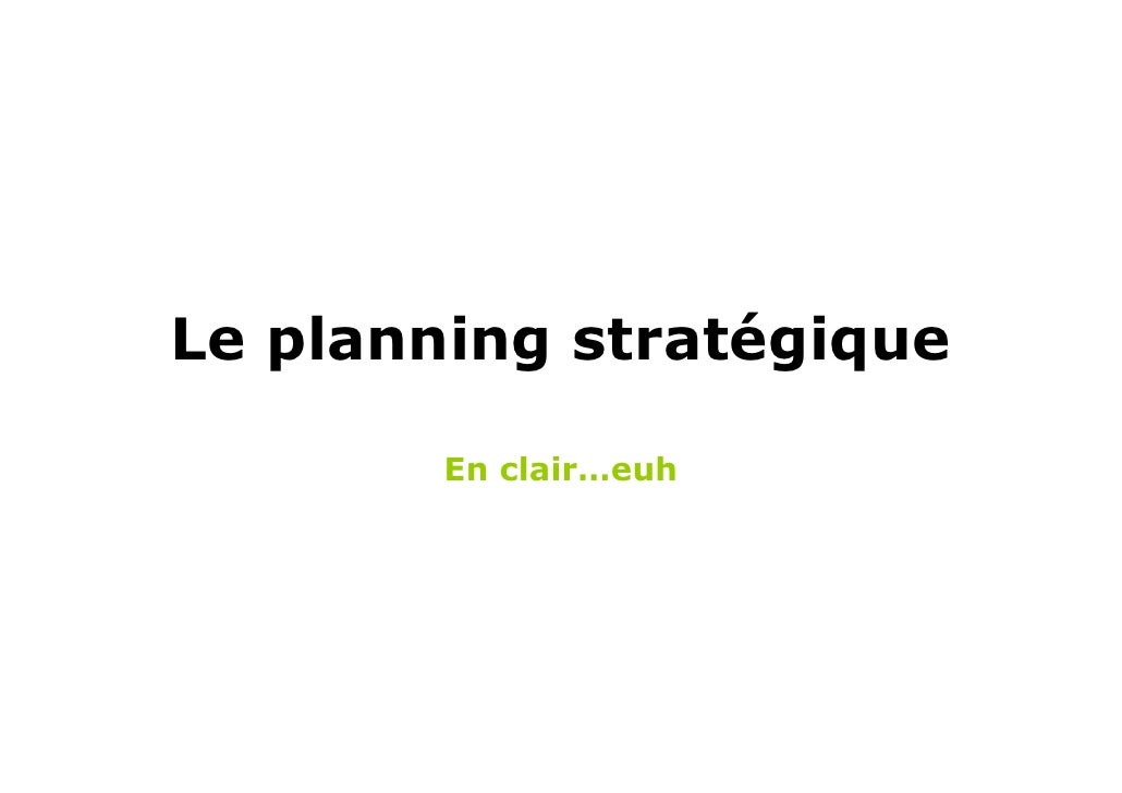 Le planning stratégique          En clair…euh