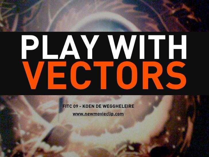 PLAY WITH VECTORS   FITC 09 - KOEN DE WEGGHELEIRE       www.newmovieclip.com