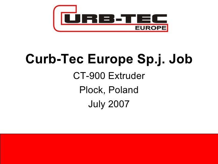 Curb-Tec Europe Sp.j. Job CT-900 Extruder Plock, Poland July 2007