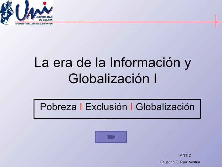 La era de la Información y Globalización I Pobreza  I  Exclusión  I  Globalización