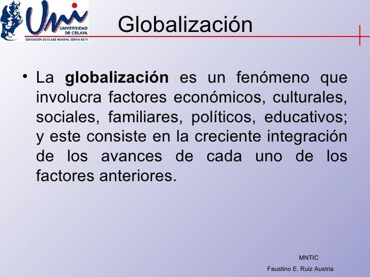 Globalización <ul><li>La  globalización  es un fenómeno que involucra factores económicos, culturales, sociales, familiare...