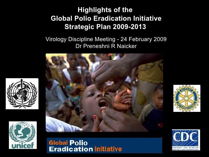 Highlights of the  Global Polio Eradication Initiative Strategic Plan 2009-2013   Virology Discipline Meeting - 24 Februar...