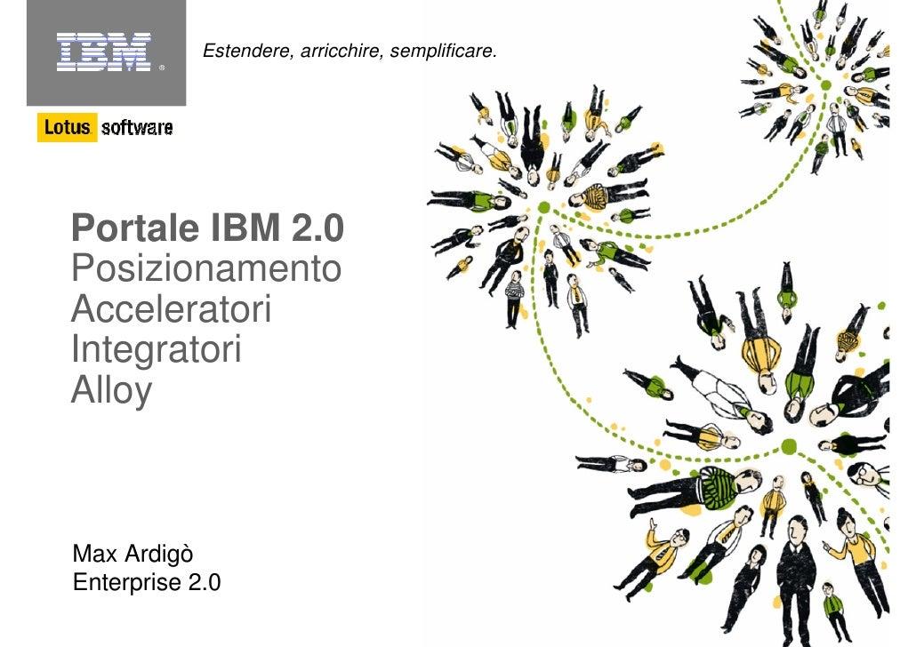 Estendere, arricchire, semplificare.         ®     Portale IBM 2.0 Posizionamento Acceleratori Integratori Alloy    Max Ar...