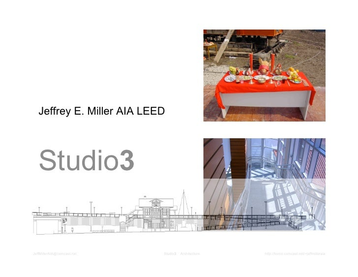 Jeffrey E. Miller AIA LEED        Studio3  JeffMillerAIA@comcast.net   Studio3   Architecture   http://home.comcast.net/~j...