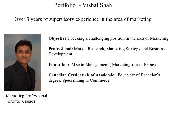 Portfolio  - Vishal Shah Over 3 years of supervisory experience in the area of marketing Objective :  Seeking a challengin...