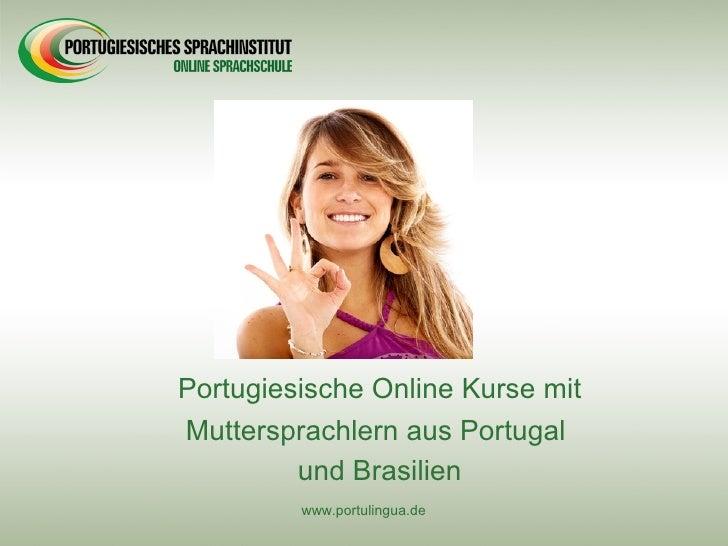 Portugiesische Online Kurse mit Muttersprachlern aus Portugal          und Brasilien          www.portulingua.de