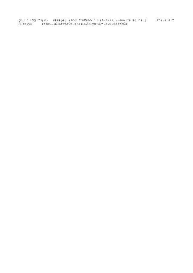 """ý©t–^¯–VQ–T3ÿ¤b ####þ#@_#+OO–!*¤Ð#¼ð!'–i#A»LXP+;¬#¤À–J#–#¶–""""#cý ãº##–#–? і#r¢yB 1##hCIIɖG##X#Üò–¶@ãϖÇÁY –ýû÷«T*lòØ8Oøsþ..."""