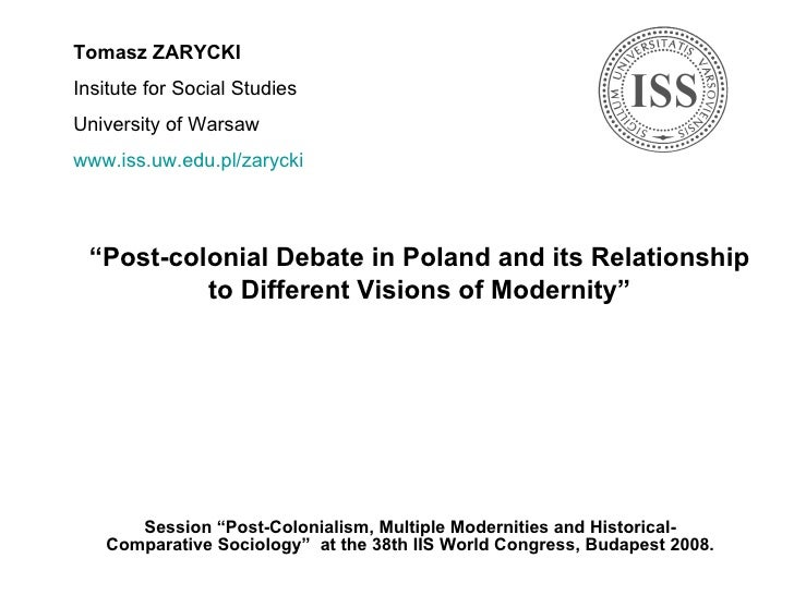""" Post-colonial Debate in Poland and its Relationship to Different Visions of Modernity"" Session  ""Post-Colonialism, Multi..."