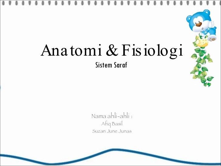 Anatomi & Fisiologi Sistem Saraf Nama ahli-ahli : Afiq Basil Suzan June Junas