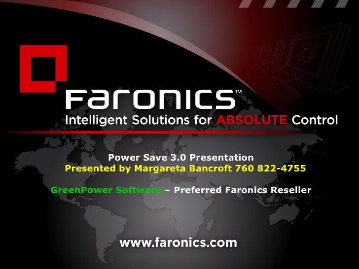 Power Save 3.0 Presentation Presented by Margareta Bancroft 760 822-4755 GreenPower Software  – Preferred Faronics Reseller