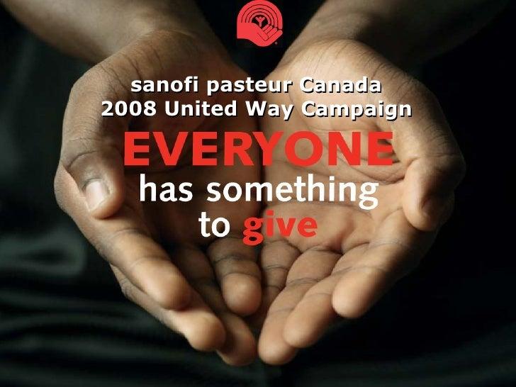 sanofi pasteur Canada 2007 United Way Campaign sanofi pasteur Canada 2008 United Way Campaign
