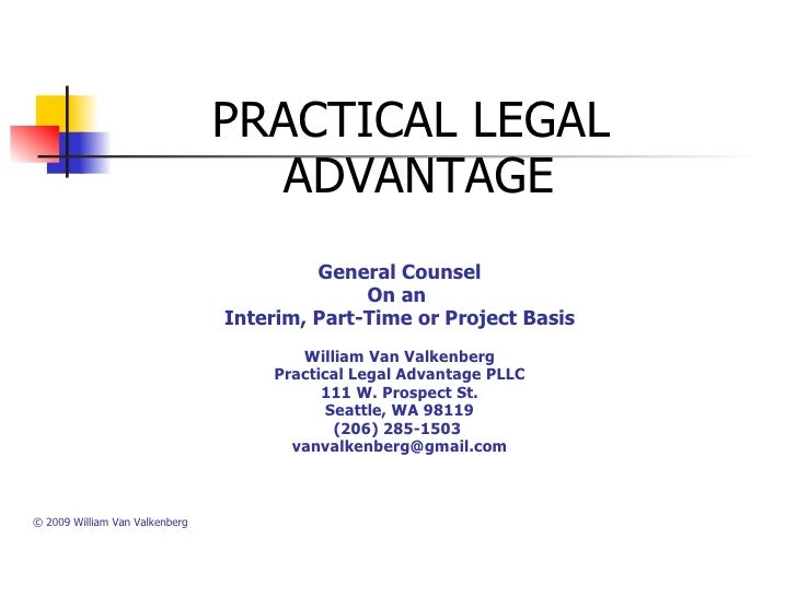 General Counsel On an  Interim, Part-Time or Project Basis William Van Valkenberg Practical Legal Advantage PLLC 111 W...
