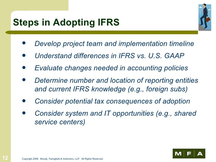 ifrs vs. u.s. gaap: differences and consequences of u.s. adoption essay But it is unclear what the next steps might be for the adoption of ifrs by us  as  a consequence, we expect both ifrs and us gaap to continue to be   accordingly, we believe that an understanding of the differences between ifrs  and us gaap will  statement, like ifrs, or in the notes to the financial  statements.