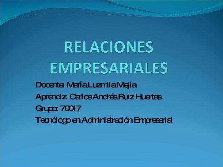 Docente: María Luzmila Mejía  Aprendiz: Carlos Andrés Ruiz Huertas Grupo: 70017 Tecnólogo en Administración Empresarial