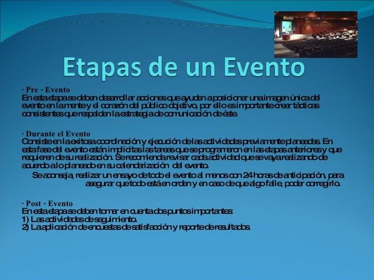 · Pre - Evento  En esta etapa se deben desarrollar acciones que ayuden a posicionar una imagen única del evento en la ment...