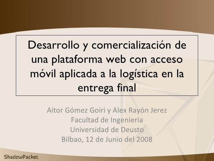 Desarrollo y comercialización de una plataforma web con acceso móvil aplicada a la logística en la entrega final Aitor Góm...