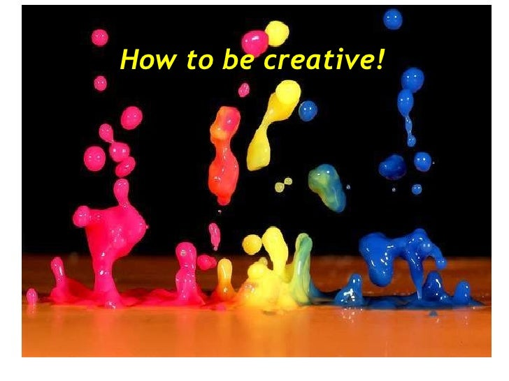 How to be creative!