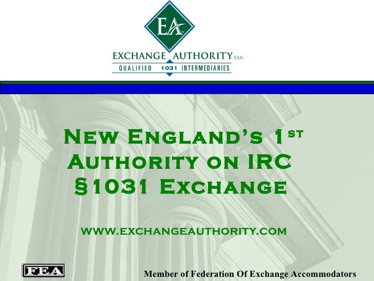 New England's 1 st  Authority on IRC  §1031 Exchange   www.exchangeauthority.com