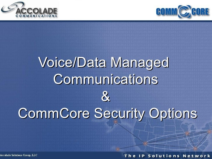 Voice/Data Managed  Communications &  CommCore Security Options