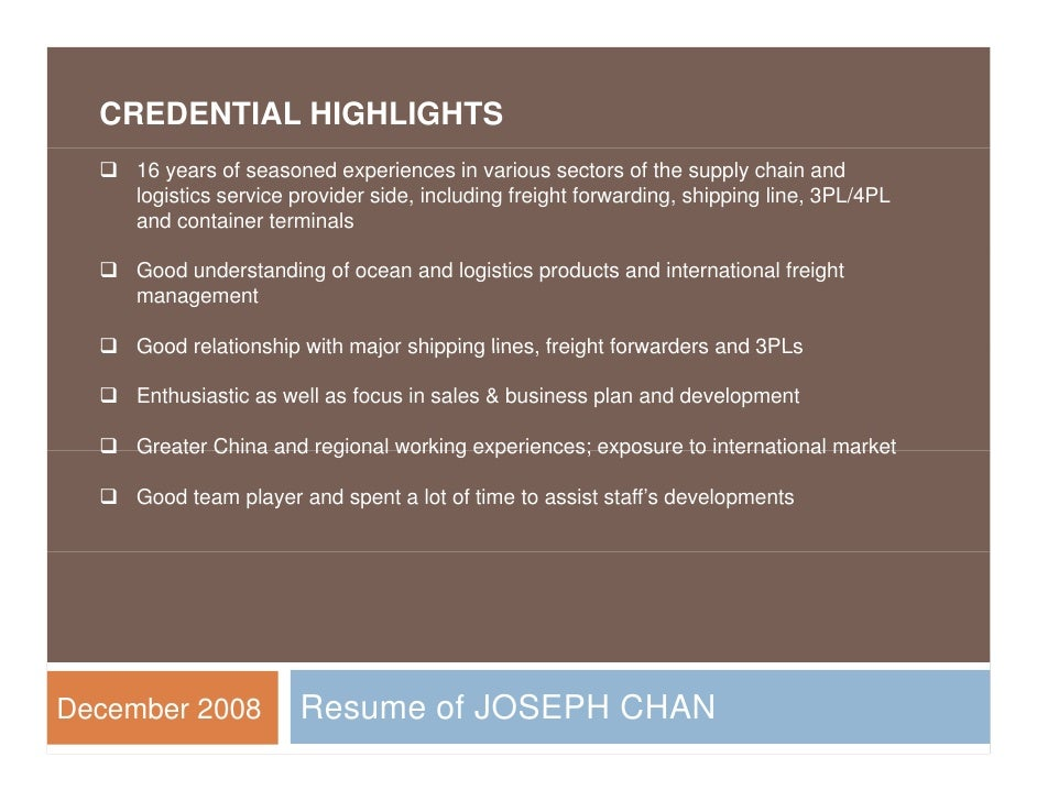 CREDENTIAL HIGHLIGHTS    16 years of seasoned experiences in various sectors of the supply chain and     logistics servic...