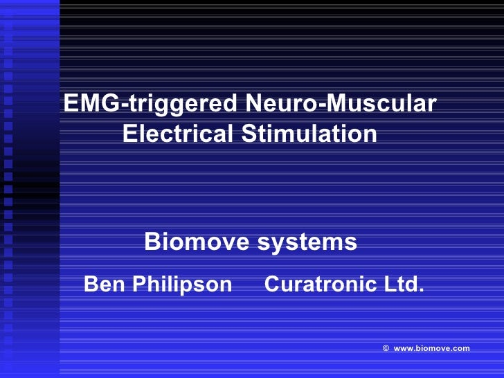 Biomove systems   Ben Philipson  Curatronic Ltd. EMG-triggered Neuro-Muscular Electrical Stimulation ©   www.biomove.com