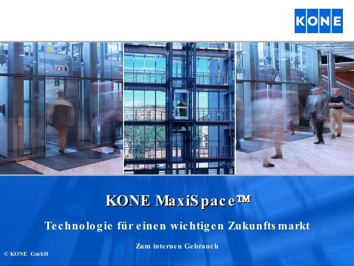 KONE MaxiSpace  Technologie für einen wichtigen Zukunftsmarkt Zum internen Gebrauch © KONE  GmbH