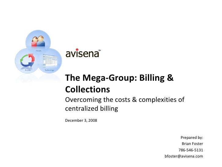 The Mega-Group: Billing & Collections Overcoming the costs & complexities of centralized billing December 3, 2008 Prepared...