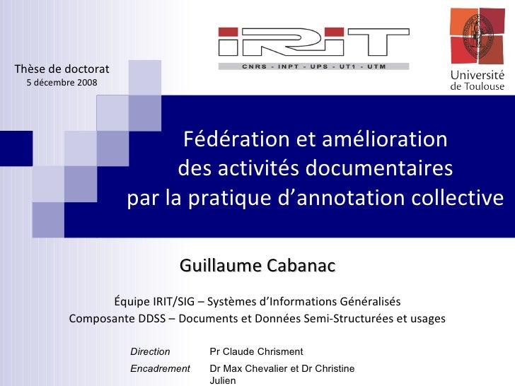 Fédération et amélioration des activités documentaires par la pratique d'annotation collective Guillaume Cabanac Équipe IR...