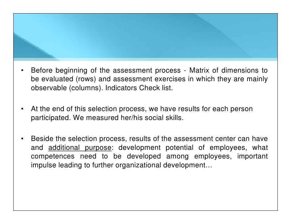 • Before beginning of the assessment process - Matrix of dimensions to   be evaluated (rows) and assessment exercises in w...
