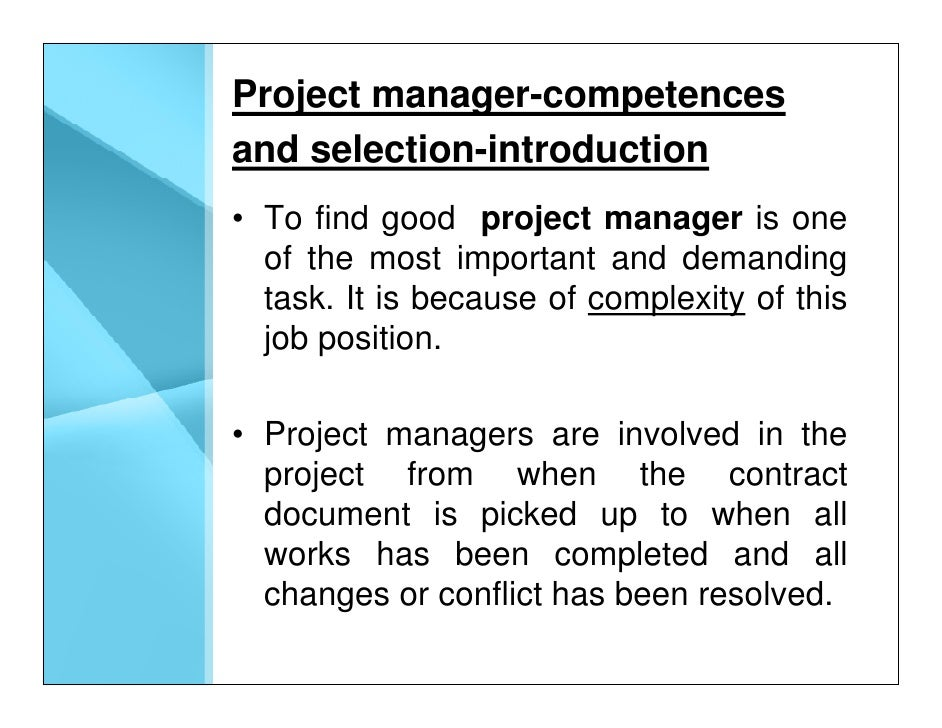 Project manager-competences and selection-introduction • To find good project manager is one   of the most important and d...