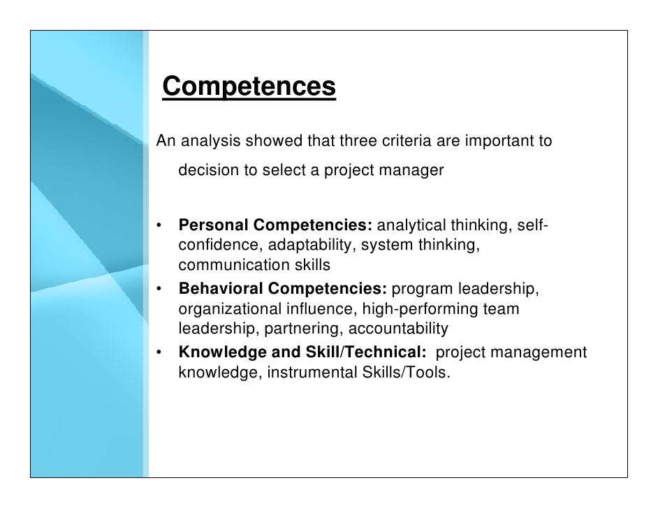 Competences An analysis showed that three criteria are important to    decision to select a project manager   • Personal C...