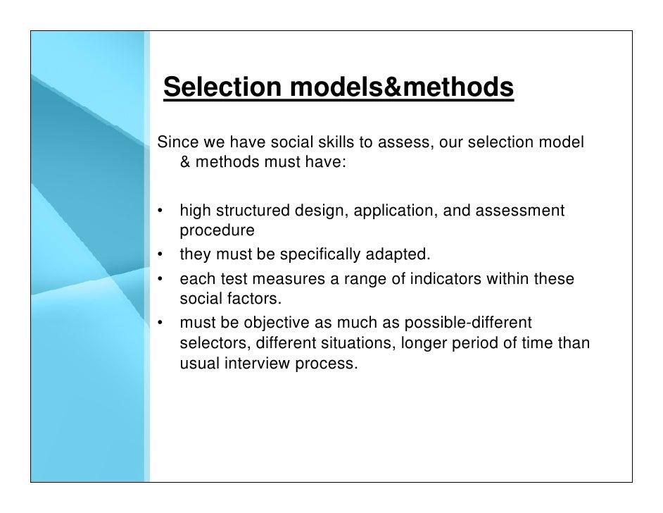 Selection models&methods Since we have social skills to assess, our selection model    & methods must have:  • high struct...