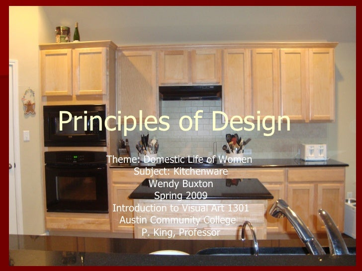 Principles of Design Theme: Domestic Life of Women  Subject: Kitchenware Wendy Buxton Spring 2009 Introduction to Visual A...