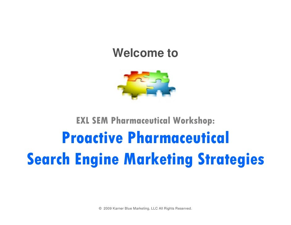 Welcome to            EXL SEM Pharmaceutical Workshop:      Proactive Pharmaceutical Search Engine Marketing Strategies   ...