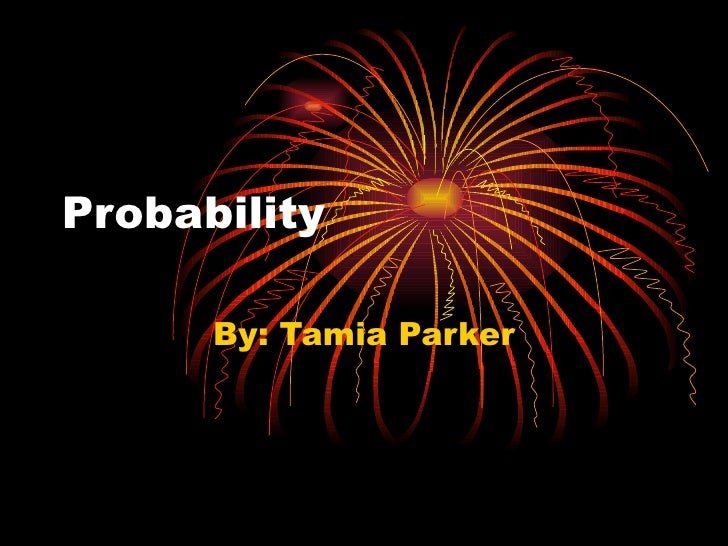 Probability By: Tamia Parker